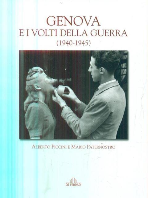 GENOVA E I VOLTI DELLA GUERRA (1940-45)  PICCINI ALBERTO - PATERNOSTRO MARIO