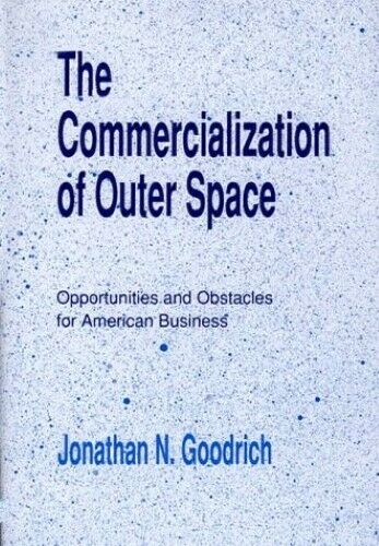 The Commercialization of Outer Space: Opportunities and Obstacles for American B