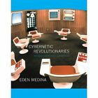 Cybernetic Revolutionaries: Technology and Politics in Allende's Chile by Eden Medina (Paperback, 2014)
