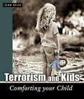 Terrorism and Kids: Comforting Your Child by Fern Reiss (Paperback / softback, 2001)