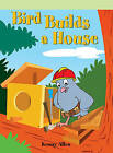 Bird Builds a House by Kenny Allen (Paperback / softback, 2007)