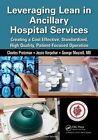 Leveraging Lean in Ancillary Hospital Services: Creating a Cost Effective, Standardized, High Quality, Patient-Focused Operation by Joyce Kerpchar, George Mayzell, Charles Protzman (Paperback, 2015)