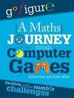 A Maths Journey Through Computer Games by Steve Mills, Jon Richards, Hilary Koll (Hardback, 2016)