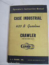 CASE 420 B GASOLINE INDUSTRIAL CRAWLER OPERATOR'S INSTRUCTION MANUAL