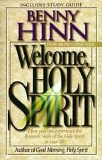 Welcome, Holy Spirit: How You Can Experience The Dynamic Work Of The Holy Spiri