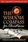 The Wisdom Compass for Christians: Your 31-Day Journey to Wisdom-Filled Living by Theodore Henderson (Paperback / softback, 2010)