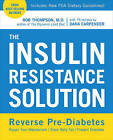 The Insulin Resistance Solution: Reverse Pre-Diabetes, Repair Your Metabolism, Shed Belly Fat, and Prevent Diabetes - With More Than 75 Recipes by Dana Carpender by Dana Carpender, Rob Thompson (Paperback, 2016)
