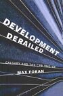 Development Derailed: Calgary and the CPR, 1962-64 by Max Foran (Paperback, 2013)