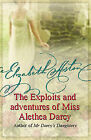 The Exploits and Adventures of Miss Alethea Darcy by Elizabeth Aston (Paperback, 2006)