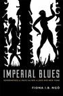 Imperial Blues: Geographies of Race and Sex in Jazz Age New York by Fiona I. B. Ngo (Paperback, 2014)