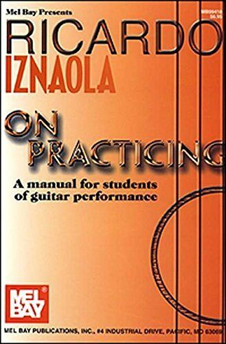 RICARDO IZNAOLA-ON PRACTICING-MANUAL FOR STUDENTS OF GUITAR PERFORMANCE-BOOK NEW