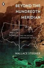 Beyond the Hundredth Meridian : John Wesley Powell and the Second Opening of the West by Wallace Stegner (1992, Paperback)