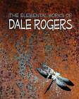 The Elemental Works of Dale Rogers by Dale Rogers (Paperback / softback, 2011)