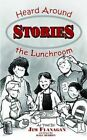 Stories Heard Around The Lunchroom by James Flanagan 9781414045337