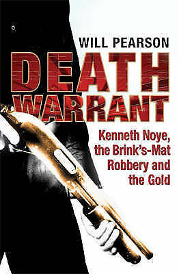 """""""AS NEW"""" Pearson, Will, Death Warrant: Kenneth Noye, the Brink's-Mat Robbery And"""