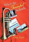 When the Trumpet Sounds by Doug Taylor (Hardback, 2013)