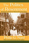 The Politics of Resentment: Shopkeeper Protest in Nineteenth-century Paris by Philip G. Nord (Paperback, 2005)