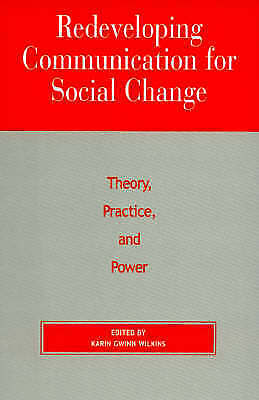 (Good)-Redeveloping Communication for Social Change: Theory, Practice, and Power