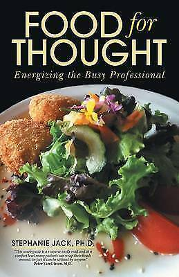 Food for Thought: Energizing the Busy Professional by Ph D Stephanie Jack...