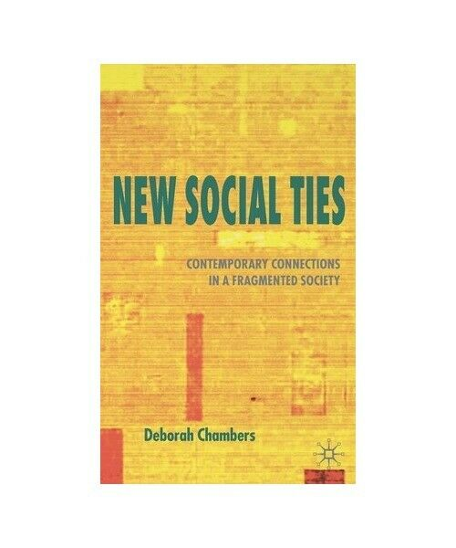 """Deborah Chambers """"New Social Ties: Contemporary Connections in a Fragmented Soci"""