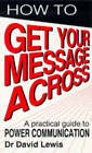 How to Get Your Message Across: Secrets of Successful Communication by David Lewis (Paperback, 1996)