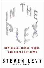 In The Plex: How Google Thinks, Works, and Shapes Our Lives by Levy, Steven