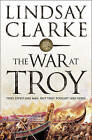 The War at Troy by Lindsay Clarke (Paperback, 2005)