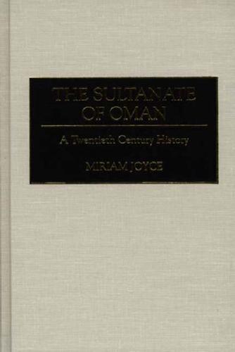The Sultanate of Oman : A Twentieth Century History by Miriam Joyce (1995,...