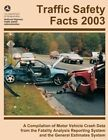 Traffic Safety Facts 2003: A Compilation of Motor Vehicle Crash Data from the Fatality Analysis Reporting System and the General Estimates System by National Highway Traffic Safety Administ (Paperback / softback, 2013)