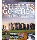 Where to Go When: Great Britain and Ireland by Dorling Kindersley Ltd (Hardback, 2010)
