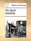 On Devil Worship. by Multiple Contributors (Paperback / softback, 2010)