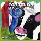 Matilda: A Vermont Cow by Cullen Brooke (Paperback / softback, 2011)