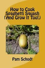 How to Cook Spaghetti Squash (and Grow It Too!) by Pam Schodt (2014,...