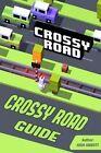 Crossy Road Guide: Beat Levels Fast! by Josh Abbott (Paperback / softback, 2015)