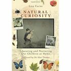 Natural Curiosity: Educating and Nurturing Our Children at Home by Lisa Carne (Paperback, 2016)