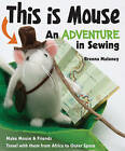 This is Mouse: An Adventure in Sewing by Brenna Maloney (Paperback, 2014)