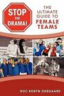 Stop the Drama! the Ultimate Guide to Female Teams by Doc Robyn Odegaard (Paperback / softback, 2011)