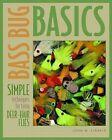 Bass Bug Basics Simple Techniques for Tying Deer-hair Flies by John M. Lika