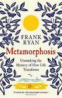 Metamorphosis: Unmasking the Mystery of How Life Transforms by Frank Ryan (Paperback, 2012)