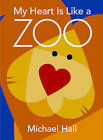 My Heart is Like a Zoo by Michael Hall (Hardback, 2010)