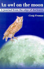An Owl on the Moon: A Journal from the Edge of Darkness by Craig Froman (Paperback / softback, 2001)