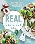 Real Delicious: 100+ Wholefood Recipes for Health and Wellness by Chrissy Freer (Paperback, 2016)