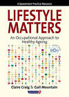 Lifestyle Matters: An Occupational Approach to Healthy Ageing by Gail Mountain, Claire Craig (Mixed media product, 2006)