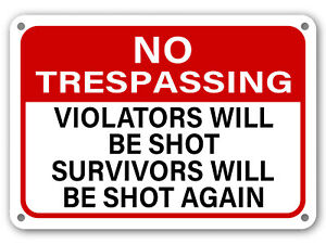 No-Trespassing-Sign-Violators-Will-Be-Shot-Survivors-Will-Be-Shot-Again-gun-sign