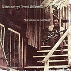 I Do Not Play No Rock 'n' Roll by Mississippi Fred McDowell (CD, Oct-2001, Fuel 2000)