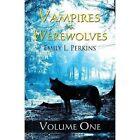 Vampires Vs. Werewolves Vol. 1 by Emily L Perkins