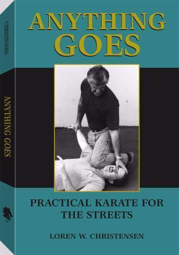 ANYTHING GOES: PRACTICAL KARATE FOR STREETS By Loren W. Christensen