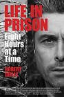 Life in Prison: Eight Hours at a Time by Robert Reilly (Hardback, 2014)