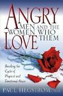 Angry Men and the Women Who Love Them: Breaking the Cycle of Physical and Emotional Abuse by Paul Hegstrom (Paperback, 2004)