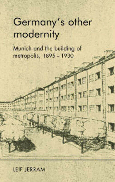 Germany's other modernity: Munich and the making of metropolis, 1895-1930 by